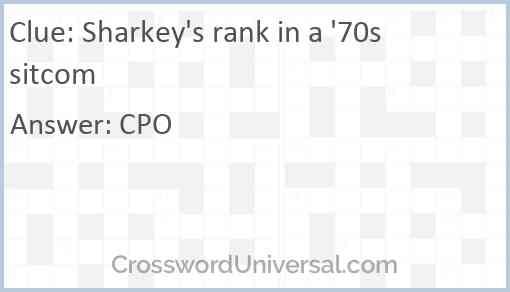 Sharkey's rank in a '70s sitcom Answer