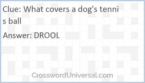 What covers a dog's tennis ball Answer