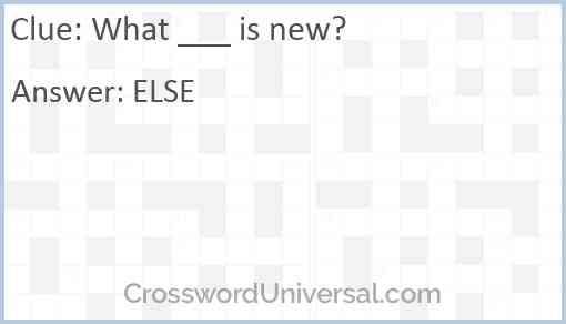 What ___ is new? Answer