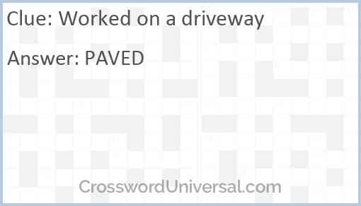 Worked on a driveway Answer